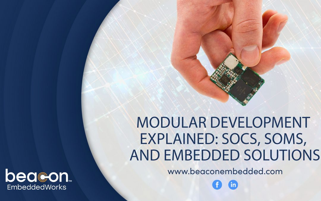 Modular Development Explained: SOCs, SOMs, and Embedded Solutions